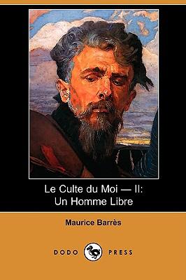 2: Le Culte Du Moi - II: Un Homme Libre (Dodo Press) (French Edition), Barres, Maurice