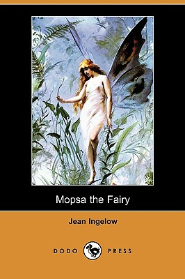 Mopsa the Fairy (Dodo Press), Ingelow, Jean