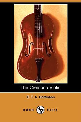 The Cremona Violin (Dodo Press), Hoffmann, E. T. A.