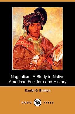 Nagualism: A Study in Native American Folk-Lore and History (Dodo Press), Brinton, Daniel Garrison