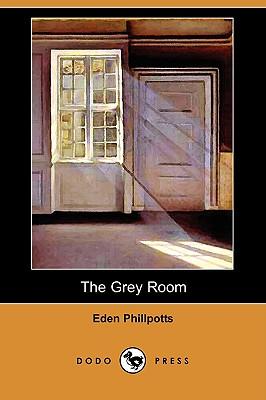 The Grey Room (Dodo Press), Phillpotts, Eden