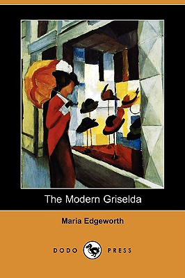 The Modern Griselda (Dodo Press), Edgeworth, Maria