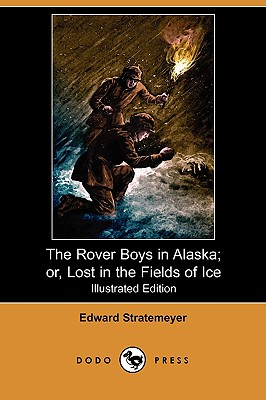 Image for The Rover Boys in Alaska; Or, Lost in the Fields of Ice (Illustrated Edition) (Dodo Press)