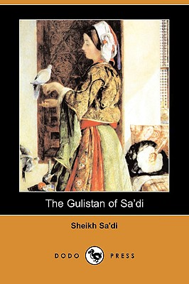 The Gulistan of Sa'di (Dodo Press), Sa'di, Sheikh