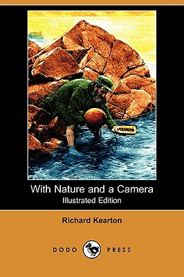 With Nature and a Camera (Illustrated Edition) (Dodo Press), Kearton, Richard