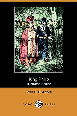 King Philip (Illustrated Edition) (Dodo Press), Abbott, John Stevens Cabot