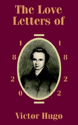 Love Letters of Victor Hugo 1820 - 1822, The, Hugo, Victor