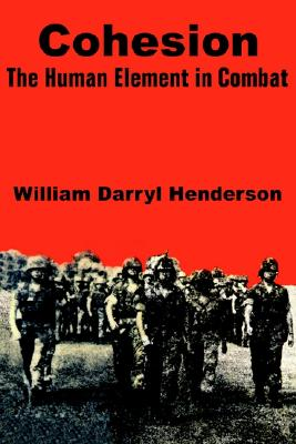 Cohesion: The Human Element in Combat, Henderson, William Darryl