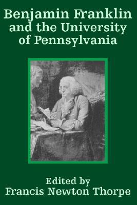 Benjamin Franklin and the University of Pennsylvania