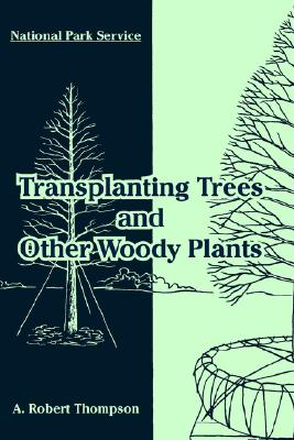 Transplanting Trees and Other Woody Plants, National Park Service; Thompson, A. Robert