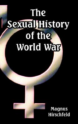 Sexual History of the World War, The, Hirschfeld, Magnus