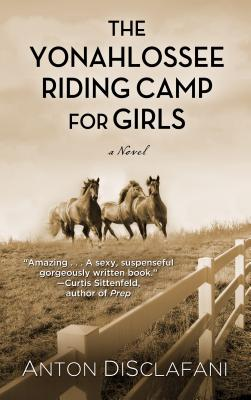 The Yonahlossee Riding Camp for Girls (Basic), Anton DiSclafani