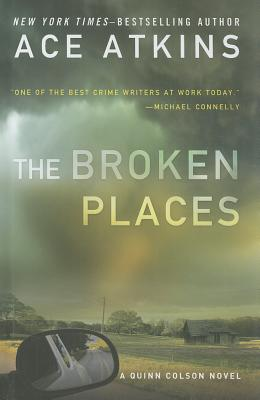 The Broken Places: A Quinn Colson Novel (A Quinn Colson Novel Series: Thorndike Press Large Print Basic), Ace Atkins