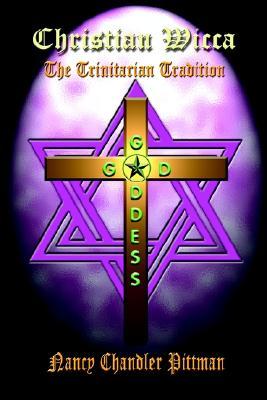 Christian Wicca: The Trinitarian Tradition, Pittman, Nancy Chandler
