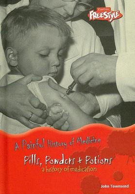 Image for Pills, Powders & Potions (A Painful History of Medicine)