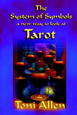 The System of Symbols A new way to look at Tarot, Allen, Toni