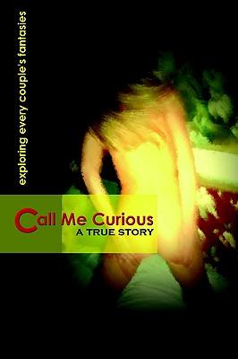Call Me Curious: Exploring Every Couple's Fantasies, James Wayne; Jayme Wayne