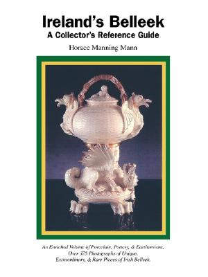 Ireland's Belleek: A Collector's Reference Guide, Mann, Horace Manning