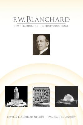 Image for F.W. Blanchard: First President of the Hollywood Bowl