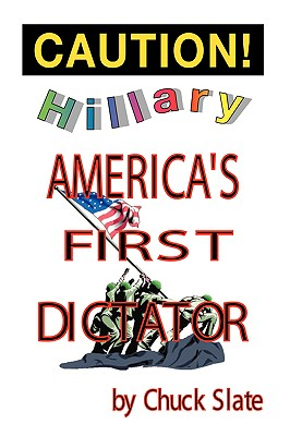 Hillary: America's First Dictator, Slate, Chuck