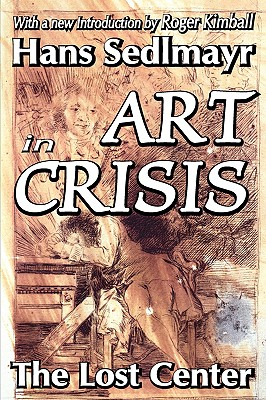 Art in Crisis: The Lost Center (Library of Conservative Thought), HANS SEDLMAYR