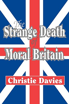 The Strange Death of Moral Britain, Christie Davies