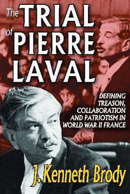 Image for The Trial of Pierre Laval: Defining Treason, Collaboration and Patriotism in World War II France