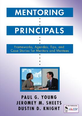 Image for Mentoring Principals: Frameworks, Agendas, Tips, and Case Stories for Mentors and Mentees