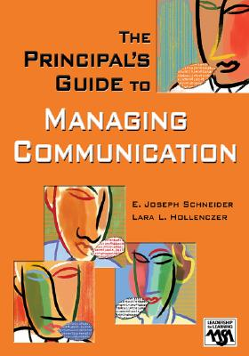 The Principal's Guide to Managing Communication (Leadership for Learning Series), Schneider, E. Joseph; Hollenczer, Lara L.