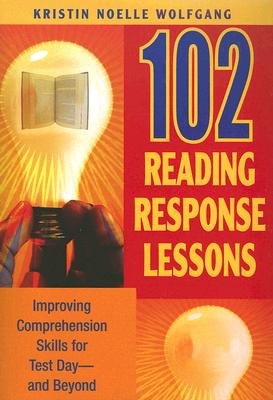 Image for 102 Reading Response Lessons: Improving Comprehension Skills for Test Day--and Beyond