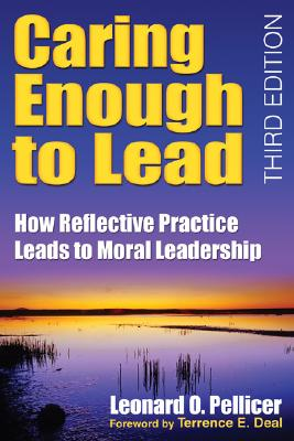 Caring Enough to Lead: How Reflective Practice Leads to Moral Leadership, Pellicer, Leonard O.
