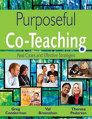 Purposeful Co-Teaching: Real Cases and Effective Strategies, Conderman, Gregory J.; Bresnahan, Mary V.; Pedersen, Theresa