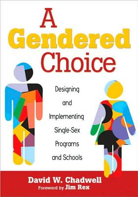 Image for A Gendered Choice: Designing and Implementing Single-Sex Programs and Schools