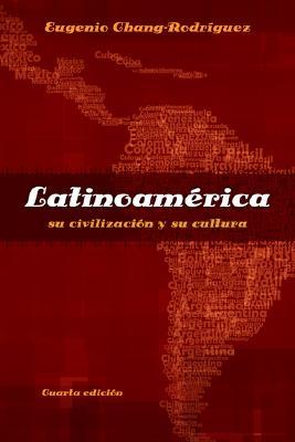 Latinoamerica: su civilizacion y su cultura (Spanish Edition), Eugenio Chang-Rodriguez