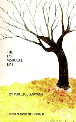 The Last Miserable Day, Bowman, Marcia J.