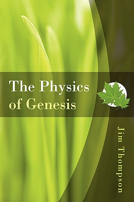 The Physics of Genesis (Paperback), Jim Thompson  (Author)