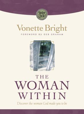 Image for The Woman Within: Discover the Woman God made you to be (Bright, Vonette Z. Sister Circle.)
