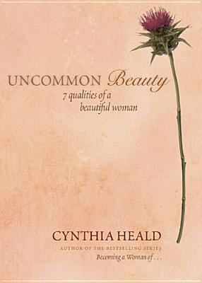 Uncommon Beauty: 7 Qualities of a Beautiful Woman, Cynthia Heald