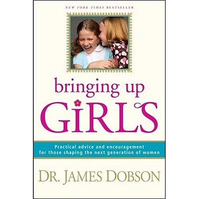 Bringing Up Girls, Dobson, James C.