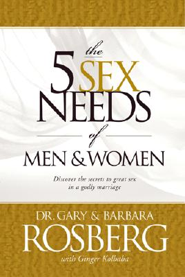 The 5 Sex Needs of Men & Women, Gary Rosberg, Barbara Rosberg, Ginger Kolbaba