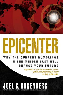Epicenter: Why the Current Rumblings in the Middle East Will Change Your Future, Rosenberg, Joel C.