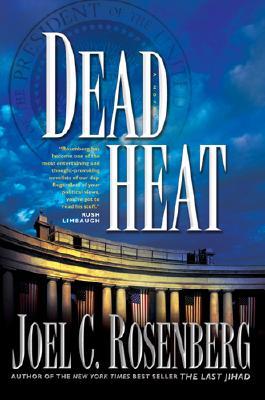 Dead Heat (Political Thrillers Series #5), Joel C. Rosenberg
