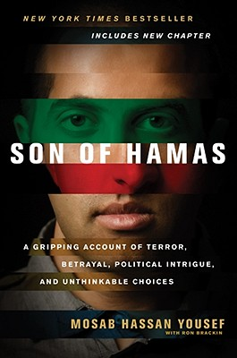 Son of Hamas: A Gripping Account of Terror, Betrayal, Political Intrigue, and Unthinkable Choices, Mosab Hassan Yousef