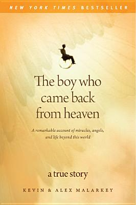 Image for The Boy Who Came Back From Heaven: A Remarkable Account Of Miracles