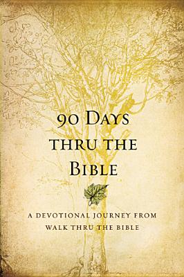 Image for 90 Days Thru the Bible: A Devotional Journey from Walk Thru the Bible