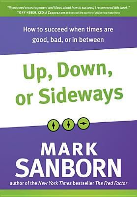 Image for Up, Down, or Sideways: How to Succeed When Times Are Good, Bad, or In Between