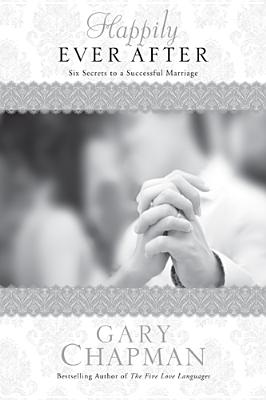 Happily Ever After: Six Secrets to a Successful Marriage (Chapman Guides), Chapman, Gary