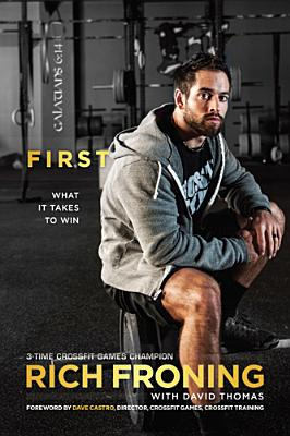 First: What It Takes to Win, Rich Froning