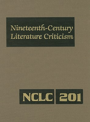 Image for Nineteenth Century Literature Criticism: Criticism of the Works of Novelists, Philosophers, and Other Creative Writers Who Died Between 1800 and 1899, from the First Published Critical Appraisal