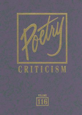 Poetry Criticism : Excerpts from Criticism of the Works of the Most Significant and Widely Studied Poets Of World Literature Volume 116, Michelle Lee (Editor)